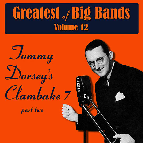 Play & Download Greatest Of Big Bands Vol 12 - Tommy Dorsey's Clambake 7 - Part 2 by Tommy Dorsey | Napster