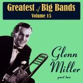 Greatest Of Big Bands Vol 15 - Glen Miller - Part 2 by Glenn Miller