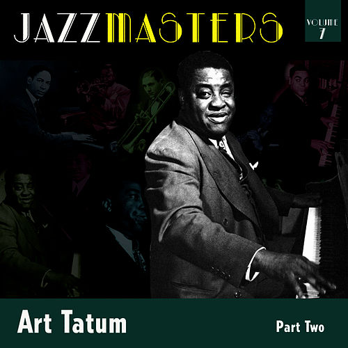 Jazzmasters Vol 7 - Art Tatum - Part 2 by Art Tatum