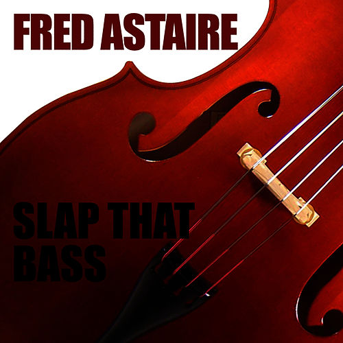 Slap That Bass by Fred Astaire
