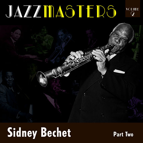 Jazzmasters Vol 2 - Sidney Bechet - Part 2 by Sidney Bechet