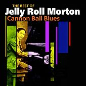 Play & Download Cannon Ball Blues (The Best Of) by Jelly Roll Morton | Napster