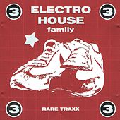 Electro House Family, Vol. 3 (Rare Traxx) by Various Artists