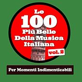 Le 100 Più Belle Della Musica Italiana Vol.2 (Per Momenti Indimenticabili) by Various Artists