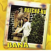 Play & Download Rotcha nu by Bana | Napster