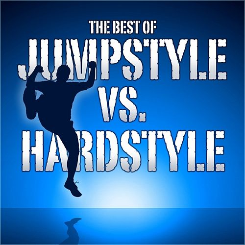 Play & Download The Best of Jumpstyle Versus Hardstyle (From Jump To Hardstyle Via Hardtrance Anthems) by Various Artists | Napster