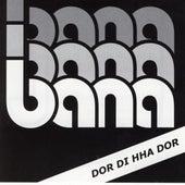 Dor di hha dor by Bana