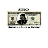 Play & Download Hustlin Aint A Hobby by Sho. | Napster