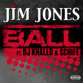 Ball (feat. DJ Khaled & Schife) by Jim Jones