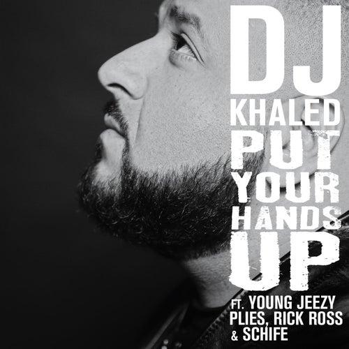 Put Your Hands Up (Feat. Young Jeezy, Plies, Rick Ross, Schife) by DJ Khaled