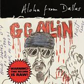 Play & Download Aloha from Dallas by G.G. Allin | Napster