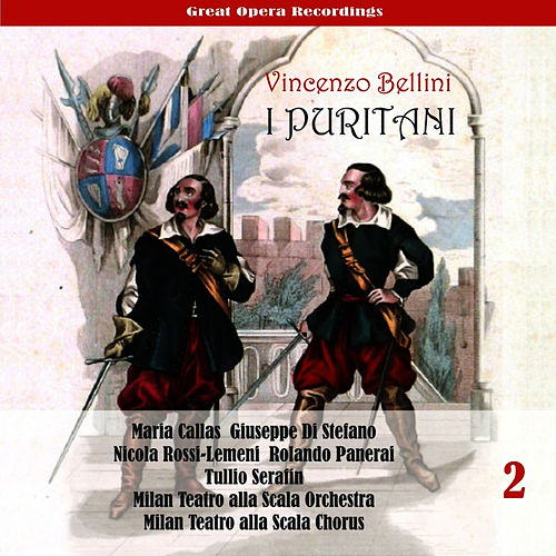 Play & Download Vincenzo Bellini: I Puritani (Callas, di Stefano, Rossi-Lemeni, Panerai , Serafin ) [1953], Volume 2 by Maria Callas | Napster