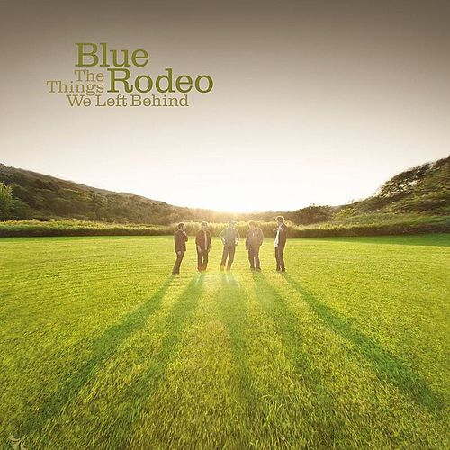 Play & Download The Things We Left Behind by Blue Rodeo | Napster