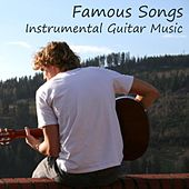 Play & Download Famous Songs - Instrumental Guitar Music by Guitar Music Songs | Napster