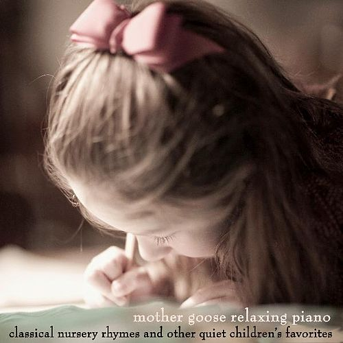 Play & Download Classical Nursery Rhymes and Other Quiet Children's Favorites by Mother Goose Relaxing Piano | Napster