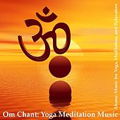 Om Chant: Yoga Meditation Music (Aum Chant) by Meditation and Relaxation Ahanu: Music for Yoga