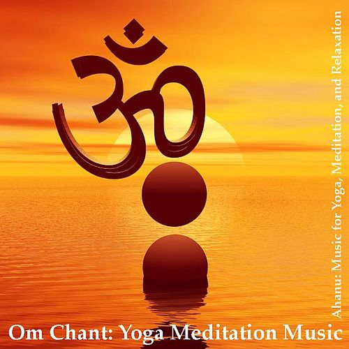 Play & Download Om Chant: Yoga Meditation Music (Aum Chant) by Meditation and Relaxation Ahanu: Music for Yoga | Napster