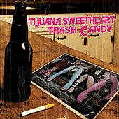 Trash Candy by Tijuana Sweetheart