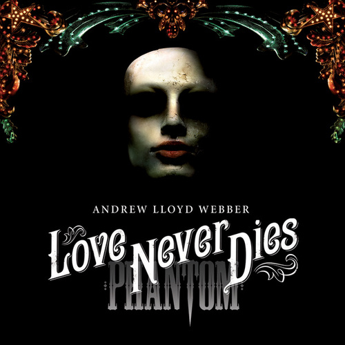Love Never Dies by Andrew Lloyd Webber