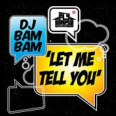 Play & Download Let Me Tell You (Album Version) by DJ Bam Bam   Napster