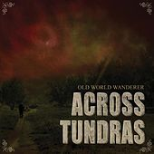 Old World Wanderer by Across Tundras