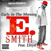 Early In The Morning - Feat. Lloyd by E. Smith