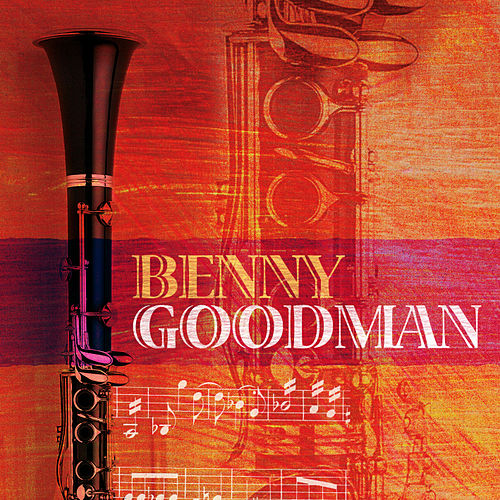 Play & Download Benny Goodman by Benny Goodman | Napster