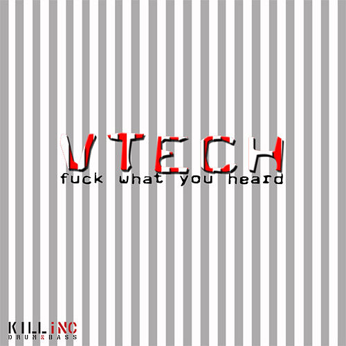 Fuck What You Heard by V-Tech