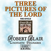 Play & Download Three Pictures Of The Lord (Single) by Robert Blair & The Fantastic Violinaires | Napster