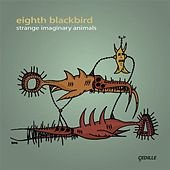 Eighth Blackbird: Strange Imaginary Animals by Eighth Blackbird