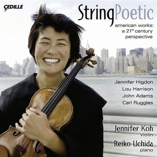 Play & Download Violin Recital: Koh, Jennifer - Higdon, J. / Harrison, L. / Adams, J. / Ruggles, C. (String Poetic) by Jennifer Koh | Napster