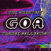 Play & Download The Greatest Goa Trance Collection by Various Artists | Napster