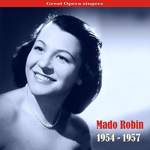 Great Voices of Opera: Mado Robin, Recordings 1954-1957 by Mado Robin