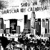 Play & Download .....Show 'Em Watcha Got California! by Various Artists | Napster