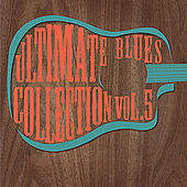 Play & Download Ultimate Blues Collection Vol 5 by Various Artists | Napster