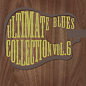 Play & Download Ultimate Blues Collection Vol 6 by Various Artists | Napster
