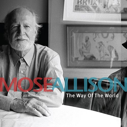 Play & Download The Way Of The World by Mose Allison | Napster