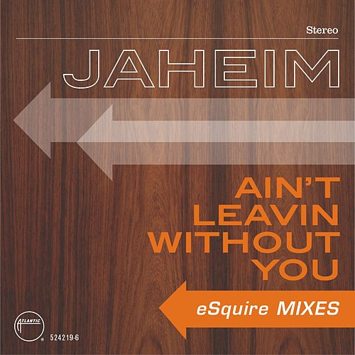 Ain't Leavin Without You  [eSquire Mixes] by Jaheim