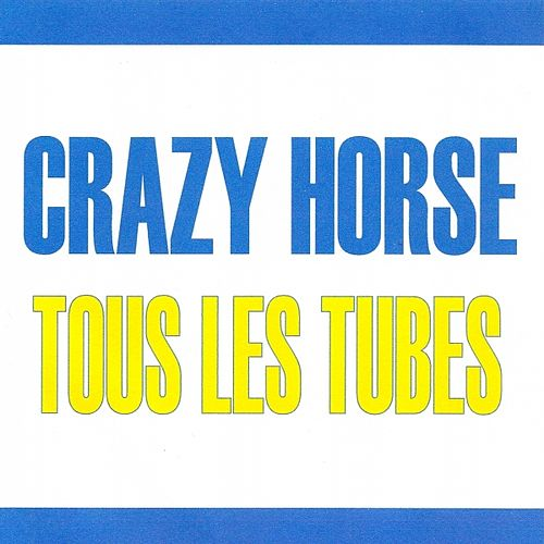 Play & Download Tous les tubes - Crazy Horse by Crazy Horse | Napster