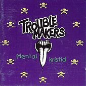 Play & Download Mental Kristid by Trouble Makers | Napster