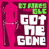 Play & Download Got Me Gone (feat. GLC) by DJ Ayres | Napster