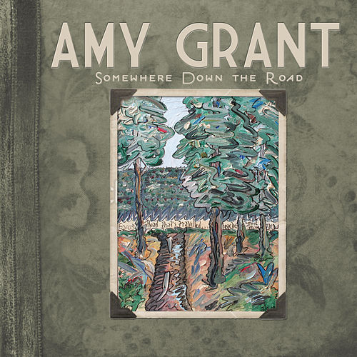 Somewhere Down The Road by Amy Grant