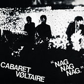 Play & Download Nag Nag Nag (2002 Mixes) by Cabaret Voltaire | Napster