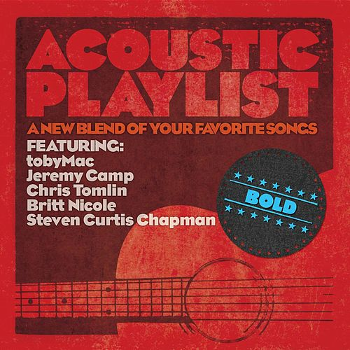 Play & Download Acoustic Playlist: Bold - A New Blend Of Your Favorite Songs by Various Artists | Napster