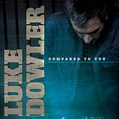 Play & Download Compared To You by Luke Dowler | Napster