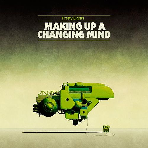Play & Download Making Up A Changing Mind by Pretty Lights | Napster