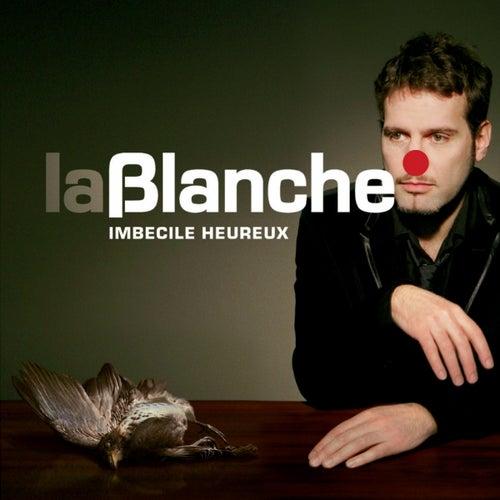 Play & Download Imbécile heureux (Complément aux 5 titres) by Blanche | Napster