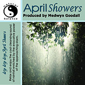 Play & Download April Showers Natural Sounds by Medwyn Goodall | Napster