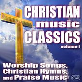 Christian Music Classics: Worship Songs, Christian Hymns and Praise Music by Christian Music Classics