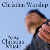 Christian Worship Music - Praise Christian Music by Christian Music Songs
